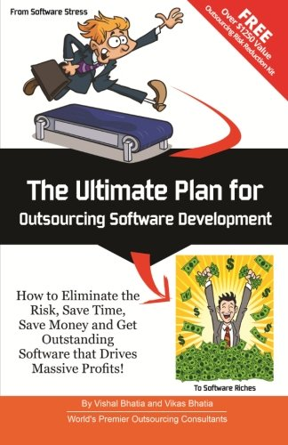 9781499691573: The Ultimate Plan for Outsourcing Software Development: How to Eliminate the Risk, Save Time, Save Money and Get Outstanding Software that Drives Massive Profits!