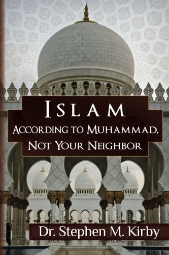 Islam According to Muhammad, Not Your Neighbor: Kirby, Dr Stephen