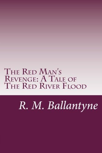 The Red Man's Revenge: A Tale of: Ballantyne, R. M.