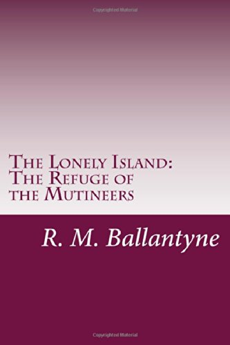 9781499693515: The Lonely Island: The Refuge of the Mutineers