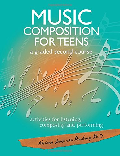 9781499697131: Music Composition for Teens - a graded second course: activities for listening, composing and performing (Volume 2)
