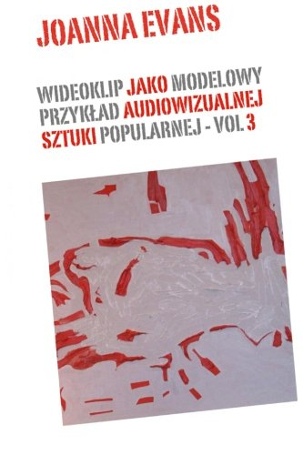 9781499700107: Music Videos As Audiovisual Art - Vol 3: Music Videos in The World Of Popular Culture (Volume 3) (Polish Edition)