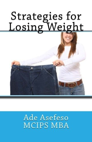 Strategies for Losing Weight: Asefeso McIps Mba,