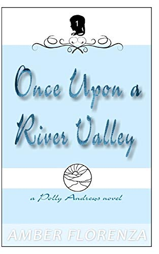 9781499705447: Once Upon A River Valley (A Polly Andrews Novel) (Volume 1)