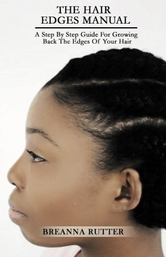 9781499706895: The Hair Edges Manual: A Step By Step Guide For Growing Back The Edges Of Your Hair
