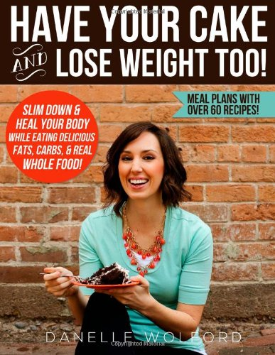 Have Your Cake and Lose Weight Too!: DaNelle Wolford