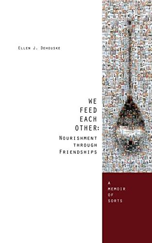 9781499714074: We Feed Each Other: Nourishment Through Friendship: A Memoir of Sorts