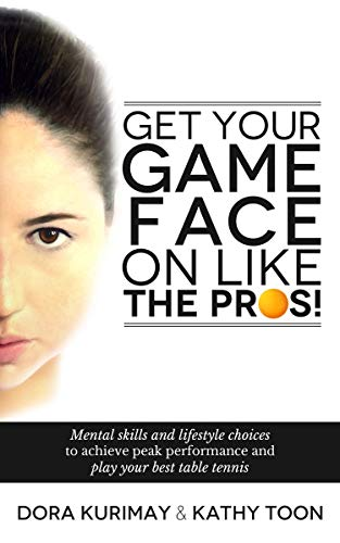 9781499714241: Get Your Game Face On Like The Pros!: Mental Skills And Lifestyle Choices To Achieve Peak Performance And Play Your Best Table Tennis