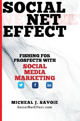 9781499715644: Social Net Effect: Fishing For Prospects With Social Media Marketing
