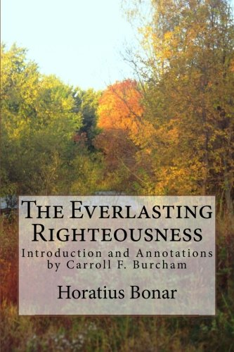 9781499717754: The Everlasting Righteousness: Introduction and Annotations by Carroll F. Burcham