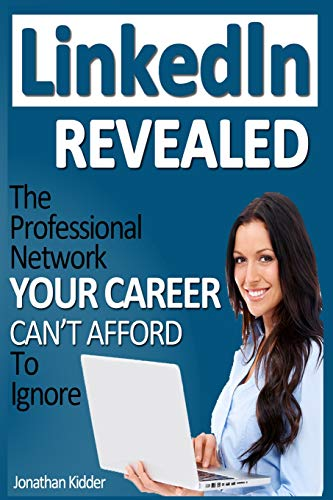 9781499718294: LinkedIn Revealed: The Professional Network Your Career Can't Afford To Ignore & The 15 Steps For Optimizing Your LinkedIn Profile
