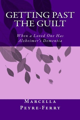 9781499718867: Getting Past the Guilt: When a Loved One Has Alzheimer's Dementia