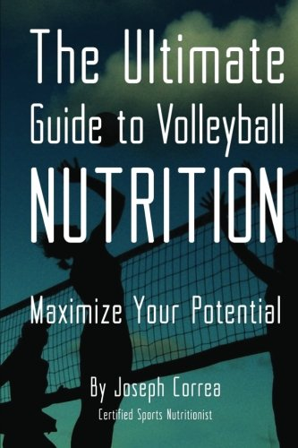 The Ultimate Guide to Volleyball Nutrition: Maximize Your Potential: Correa (Certified Sports ...