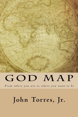 God Map: From Where You Are To Where You Want To Be: Torres Jr., John L.