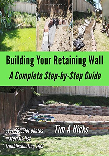 Building Your Retaining Wall: A Complete Step-by-Step Guide: Tim A Hicks