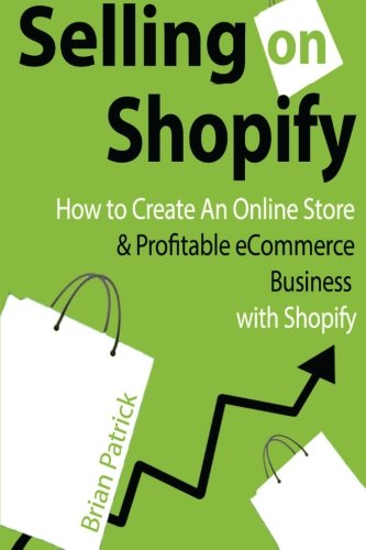 9781499725490: Selling on Shopify: How to Create an Online Store & Profitable eCommerce Busines