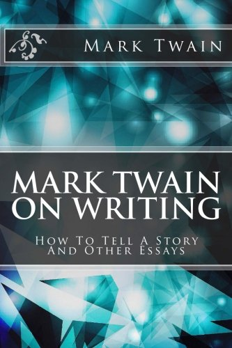 9781499731965: Mark Twain On Writing: How To Tell A Story And Other Essays