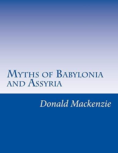 Myths of Babylonia and Assyria: Donald A Mackenzie