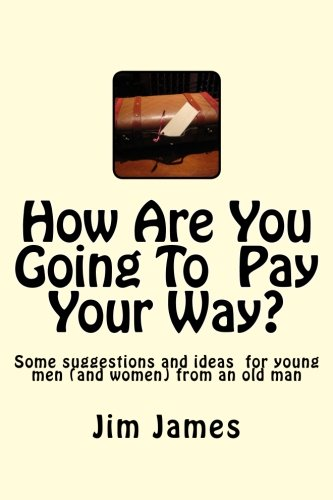 9781499740219: How Are You Going To Pay Your Way?: Some suggestions and ideas for young men (and women) from an old man