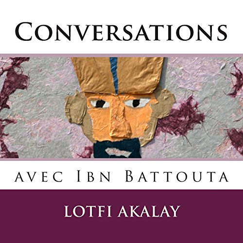 Conversations Avec Ibn Battouta: Akalay, Lotfi