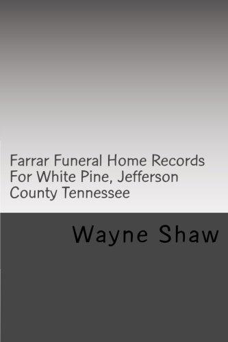 Farrar Funeral Home Records for White Pine,: Wayne a Shaw