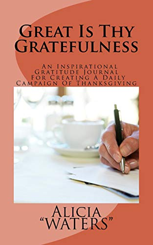 9781499745825: Great Is Thy Gratefulness: An Inspirational Gratitude Journal For Creating A Daily Campaign Of Thanksgiving