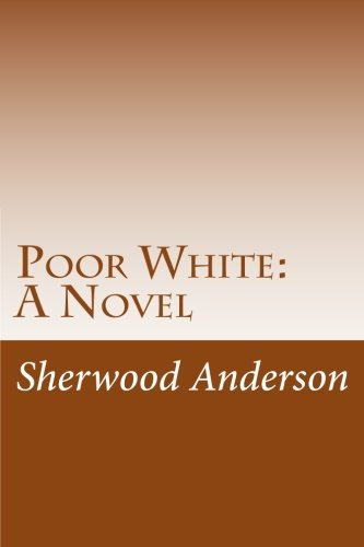 Poor White: A Novel: Anderson, Sherwood