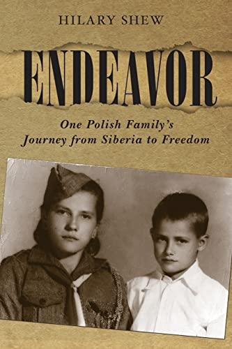 Endeavor: One Polish Family's Journey From Siberia: Hilary Shew