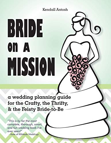 9781499749045: Bride on a Mission: A Wedding Planning Guide for the Crafty, the Thrifty, & the Feisty Bride-To-Be