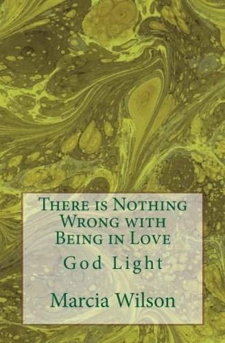 9781499749410: There is Nothing Wrong with Being in Love: God Light