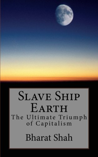 9781499750348: Slave Ship Earth: The Ultimate Triumph of Capitalism
