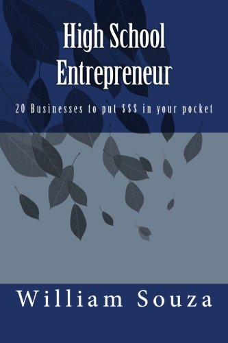 9781499752748: High School Entrepreneur: 20 Businesses to put $$$ in your pocket