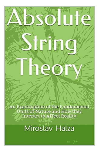 Absolute String Theory: An Examination of the: Miroslav Halza