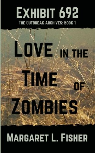 9781499760330: Exhibit 692: Love in the Time of Zombies (The Outbreak Archives) (Volume 1)