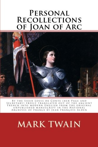 Personal Recollections of Joan of Arc: By: Mark Twain