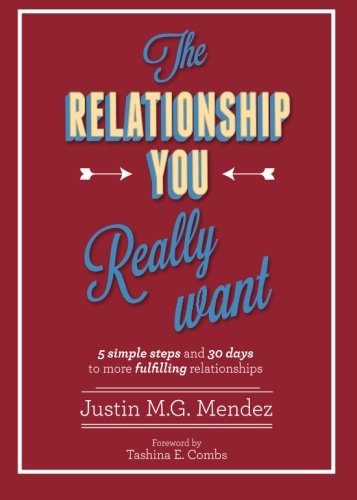 9781499766776: The Relationship You Really Want: 5 Simple Steps and 30 Days to More Fulfilling Relationships (Timeless Insights for Modern Growth)