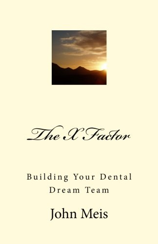 9781499769234: The X Factor: Building Your Dental Dream Team (Admin Excellence Series) (Volume 1)