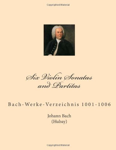 9781499769494: Six Violin Sonatas and Partitas: Bach-Werke-Verzeichnis 1001-1006