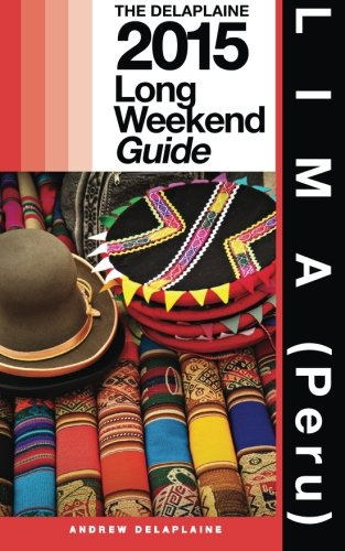 9781499772050: LIMA (Peru) - The Delaplaine 2015 Long Weekend Guide (Long Weekend Guides)