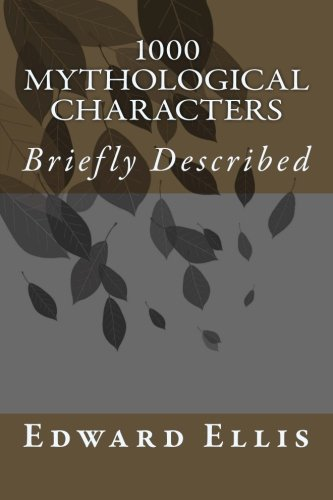 9781499773569: 1000 Mythological Characters: Briefly Described