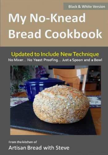 My No-Knead Bread Cookbook : From the Kitchen of Artisan Bread with Steve 9781499774726 This is the ideal bread cookbook for the newbie... the first timer... the future baker... because I will show you how to make bread in a