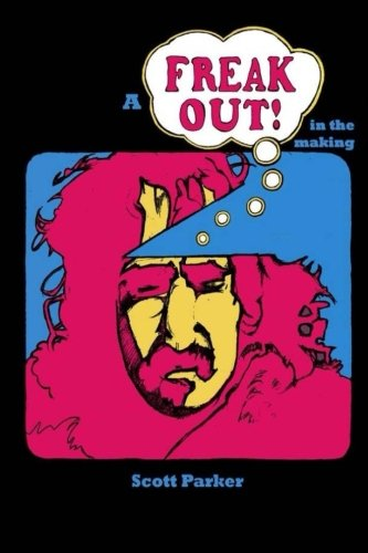 9781499775655: A Freak Out In The Making: The true story of FRANK ZAPPA and rock's first concept album