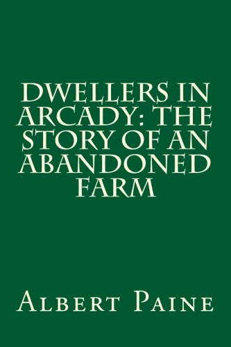 9781499776515: Dwellers in Arcady: The Story of an Abandoned Farm.