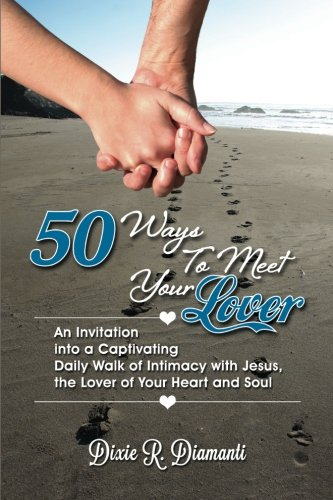 9781499778076: 50 Ways to Meet Your Lover: An Invitation Into a Captivating Daily Walk of Intimacy With Jesus, the Lover of Your Heart and Soul