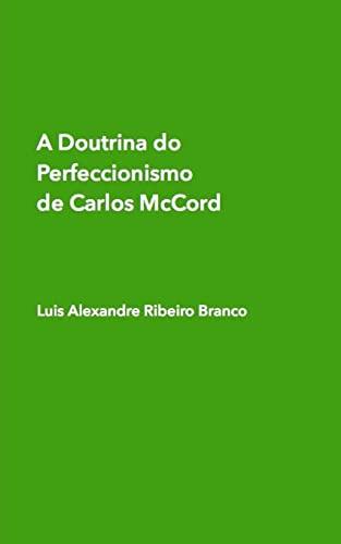 A Doutrina do Perfeccionismo de Carlos McCord: Luis Alexandre Ribeiro