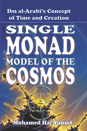 9781499779844: The Single Monad Model of the Cosmos: Ibn Arabi's Concept of Time and Creation