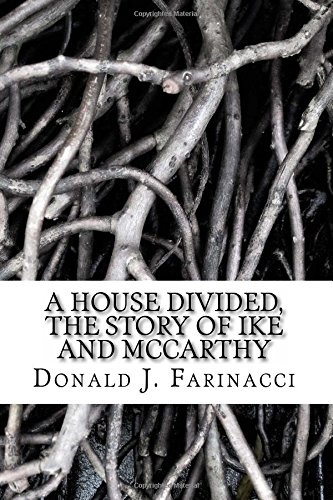 A HOUSE DIVIDED, The Story of Ike and McCarthy: Farinacci, Donald J.; Farinacci