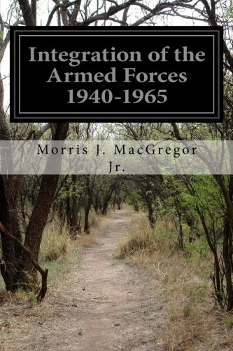 9781499782325: Integration of the Armed Forces 1940-1965