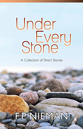 Under Every Stone: A Collection of Short Stories: F.P. Nieman