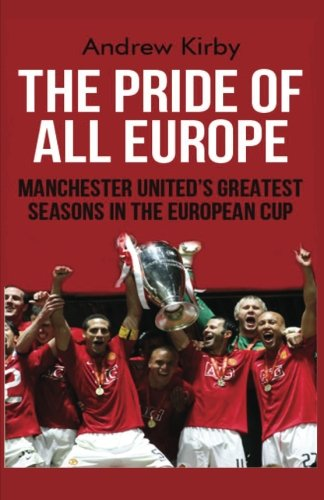 9781499787634: The Pride of all Europe: Manchester Uniteds Greatest Seasons in the European Cup